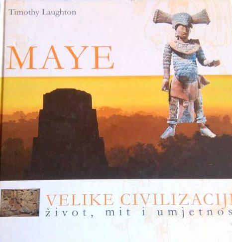 Maye - Velike civilizacije život, mit i umjetnost Timothy Laughton tvrdi uvez