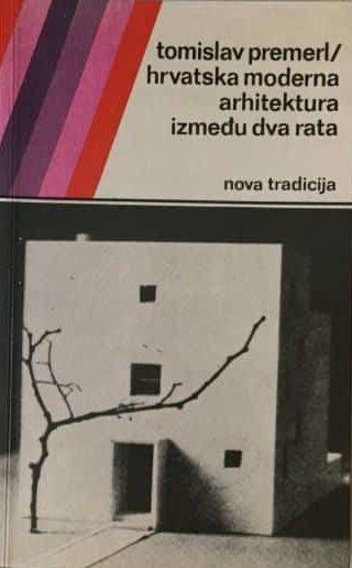 Hrvatska moderna arhitektura između dva rata Tomislav Premerl meki uvez