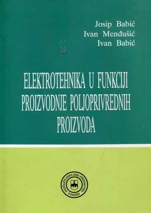 Elektrotehnika u funkciji proizvodnje poljoprivrednih proizvoda Josip Babić, Ivan Menđušić, Ivan Babić meki uvez