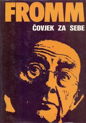 Erich Fromm - Čovjek za sebe - Istraživanje o psihologiji etike