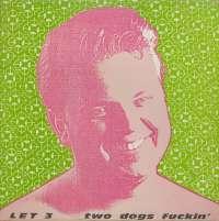 Gramofonska ploča Let 3 Two Dogs Fuckin FLP 05-079, stanje ploče je 8/10