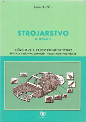 Jozo Jelinić - STROJARSTVO : udžbenik za 1. razred TEHNIČARA CESTOVNOG PROMETA i VOZAČA MOTORNOG VOZILA