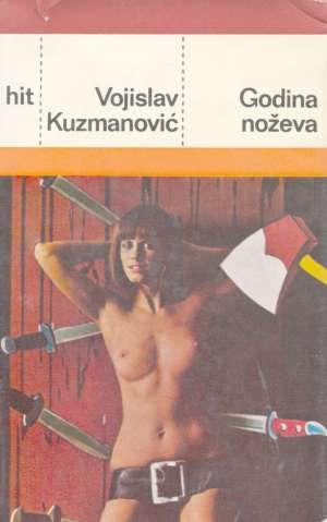 Godina noževa Kuzmanović Vojislav tvrdi uvez