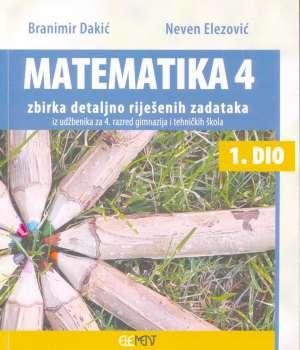 Matematika 4 - zbirka detaljno riješenih zadataka iz udžbenika za 4. razred gimnazija i tehničkih škola 1. dio (Kopiraj) - Branimir Dakić, Neven Elezović