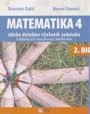 Matematika 4 - zbirka detaljno riješenih zadataka iz udžbenika za 4. razred gimnazija i tehničkih škola 2. dio (Kopiraj) - Branimir Dakić, Neven Elezović