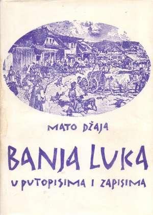 Banja Luka u putopisima i zapisima Mato Džaja meki uvez