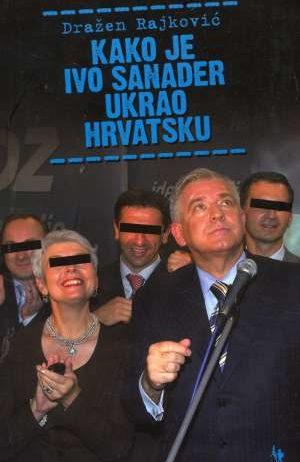 Dražen Rajković, Autor - Kako je Ivo Sanader ukrao Hrvatsku
