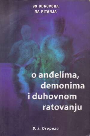 B. J. Oropeza, Autor - 99 odgovora na pitanja o anđelima, demonima i duhovnom ratovanju