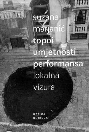 Suzana Marjanić, Autor - Topoi umjetnosti performansa
