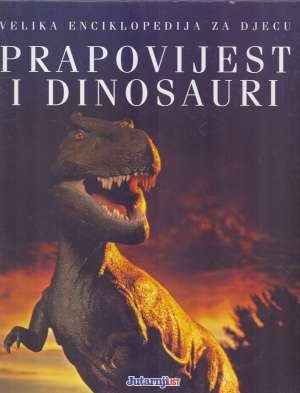 Prapovijest i dinosauri - Velika enciklopedija za djecu Jelena Šćerdov / Prevela tvrdi uvez