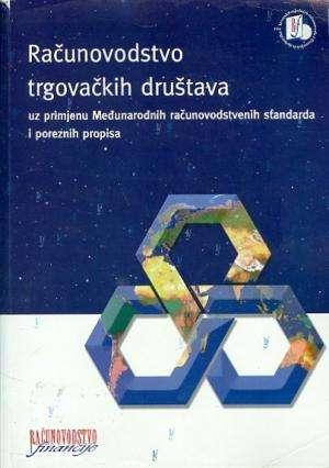 G. A. - Računovodstvo trgovačkih društava: uz primjenu Međunarodnih računovodstvenih standarda i poreznih propisa