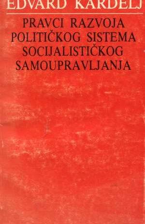 Edvard Kardelj, Autor - Pravci razvoja političkog sistema socijalističkog samoupravljanja