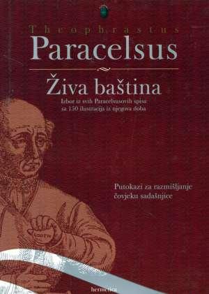 Paracelsus, Theophrastus - Živa baština: Izbor iz svih Paracelsusovih spisa sa 150 ilustracija iz njegovog doba