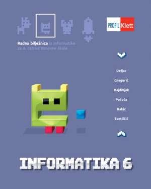 Deljac, Gregurić, Hajdinjak, Počuča, Rakić, Svetličić, Autor - Informatika 6: radna bilježnica iz informatike za 6. razred osnovne škole