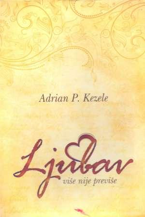 Ljubav više nije previše Adrian Predrag Kezele meki uvez