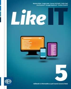 LIKE IT 5: udžbenik iz informatike za peti razred osnovne škole - Blaženka Rihter, Dragica Rade, Karmen Toić Dlačić, Siniša Topić, Luka Novaković, Domagoj Bujadinović, Tomislav Pandurić, auto