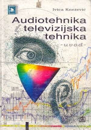 Audiotehnika i televizijska tehnika autora Ivica Knežević