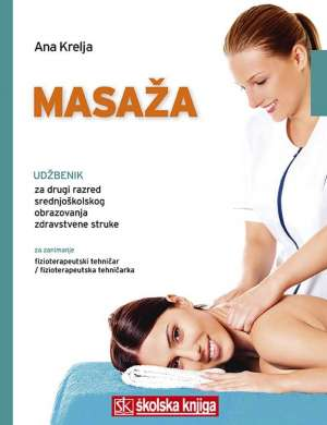 Ana Krelja, Autor - MASAŽA - udžbenik za drugi razred srednjoškolskog obrazovanja zdravstvene struke za zanimanje fizioterapeutski tehničar / fiz