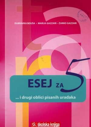 Dubravka Bouša, Marija Gazzari, Žarko Gazzari - Esej za 5... i drugi oblici pisanja