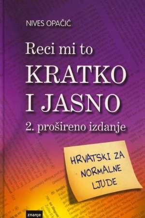 Nives Opačić - Reci mi to kratko i jasno - hrvatski za normalne ljude
