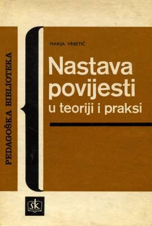 Nastava povijesti u teoriji i praksi Marija Vrbetić tvrdi uvez