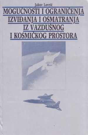 Jakov Lovrić, Autor - Mogućnosti i ograničenja izviđanja i osmatranja iz vazdušnog i kosmičkog prostora
