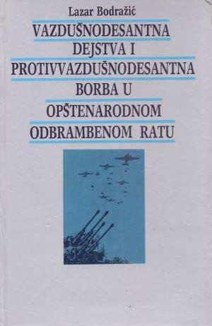 Lazar Bodražić, Autor - Vazdušnodesantna dejstva i protivvazdušnodesantna borba u opštenarodnom odbrambenom ratu