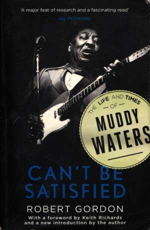 Robert Gordon, Keith Richards - Can't be satisfied - The life and times of Muddy Waters