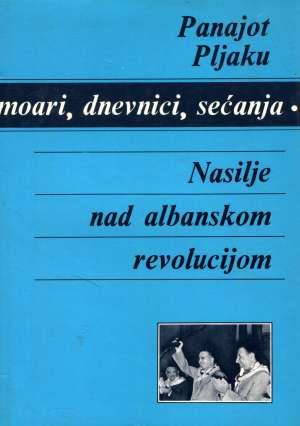 Panajot Pljaku, Autor - Nasilje nad albanskom revolucijom