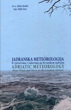 Milan Hodžić, Željko Šore - Jadranska meteorologija: o vjetrovima i valovima na hrvatskom Jadranu