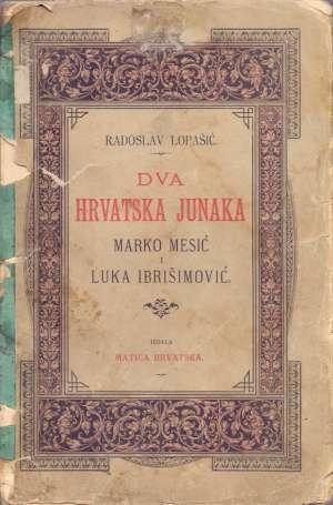 Radoslav Lopašić, Autor - Dva hrvatska junaka Marko Mesić i Luka Ibrišimović