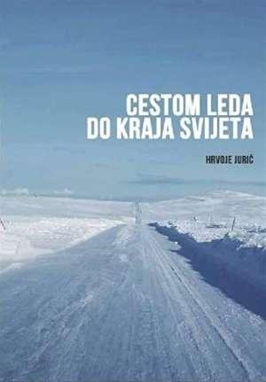 Cestom leda do kraja svijeta Hrvoje Jurić meki uvez