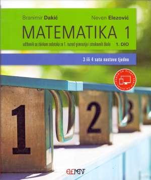 MATEMATIKA 1, 1. DIO : udžbenik za (3 ili 4 sata nastave tjedno)  1. razred gimnazija i strukovnih škola (3 ili 4 sata nastave tjedno) autora Branimir Dakić, Neven Elezović