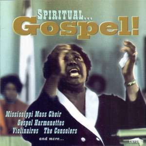 Spiritual Gospel Mississippi Mass Choir, Gospel Harmonettes, Violinaires, The Consolers And More