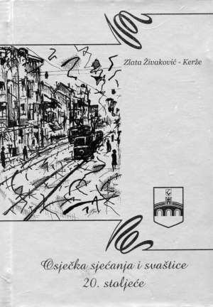 Zlata Živaković - Kerže, Autor - Osječka sjećanja i svaštice 20. stoljeće