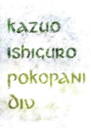Ishiguro Kazuo, Autor - Pokopani div