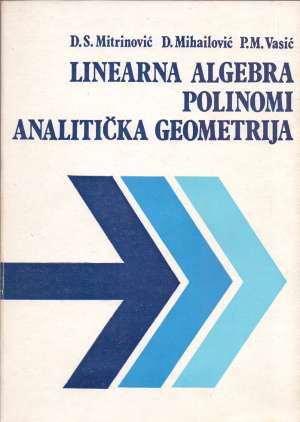 Linearna algebra, polinomi, analitička geometrija Dragoslav S. Mitrinović, Dobrivoje Mihailović, Petar M. Vasić meki uvez