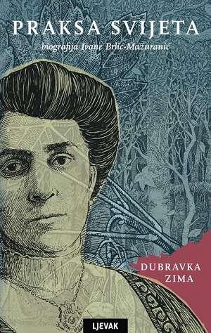 Praksa svijeta: Biografija Ivane Brlić - Mažuranić Dubravka Zima tvrdi uvez