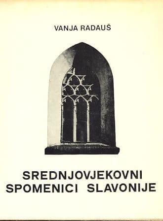 Vanja Radauš - Srednjovjekovni spomenici Slavonije