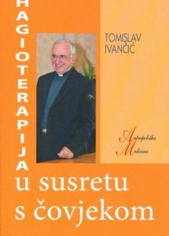 Tomislav Ivančić - Hagioterapija - U susretu s čovjekom