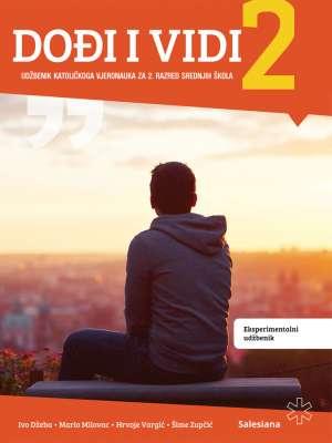 DOĐI I VIDI 2 : udžbenik katoličkoga vjeronauka za drugi razred srednjih škola autora Ivo Džeba, Mario Milovac, Hrvoje Vargić, Šime Zupčić