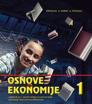 OSNOVE EKONOMIJE 1 : udžbenik za Osnove ekonomije za 1. razred, ekonomisti autora Željko Mrnjavac, Lana Kordić, Blanka Šimundić