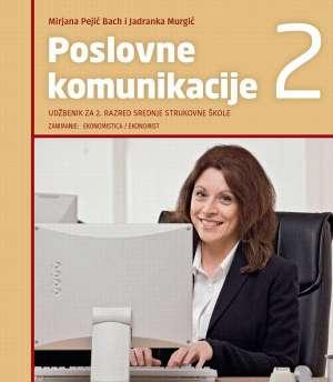 POSLOVNE KOMUNIKACIJE 2 : udžbenik za Poslovne komunikacije za 2. razred, ekonomisti autora Mirjana Pejić Bach, Jadranka Murgić