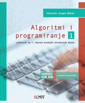 ALGORITMI I PROGRAMIRANJE 1 : udžbenik za 1. razred srednjih strukovnih škola autora Vatroslav Zuppa Bakša