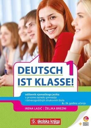 DEUTSCH IST KLASSE! 1 : udžbenik njemačkoga jezika (Kopiraj) - s dodatnim digitalnim sadržajima u prvome razredu gimnazija i četverogodišnjih strukovnih škola, 6. i 9. godina učenja - Irena Lasić, Željka Brezni
