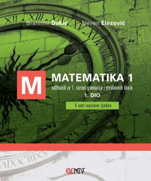 MATEMATIKA 1, 1. DIO : udžbenik za 1. razred gimnazija i strukovnih škola -  (5 sati nastave tjedno) - Branimir Dakić, Neven Elezović
