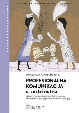 Vanja Lončar, Iva Vinduška Jeftić - PROFESIONALNA KOMUNIKACIJA U SESTRINSTVU: udžbenik za 3. razred medicinske šk (med. sestra/med. tehničar opće njege)  !2019!