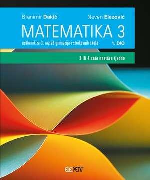 MATEMATIKA 3 : 1. DIO : udžbenik za 3. razred gimnazija i strukovnih škola (3 ili 4 sata nastave tjedno) autora Branimir Dakić, Neven Elezović