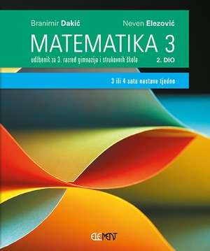MATEMATIKA 3: udžbenik za 3. razred gimnazija i strukovnih škola, 2. dio (3 ili 4 sata tjedno) !2020!