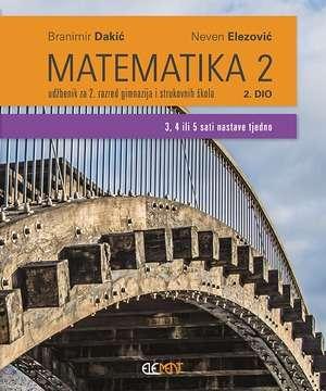 MATEMATIKA 2, 2. DIO : udžbenik za 2. razred gimnazija i strukovnih škola -  (3, 4 ili 5 sati nastave tjedno) - Branimir Dakić, Neven Elezović